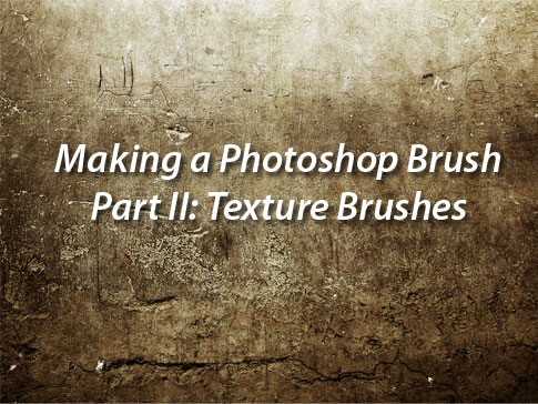 Making a Photoshop Brush Part II: Texture Brushes